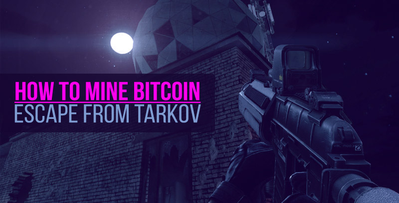 How to Mine Bitcoin in Escape from Tarkov, 2021